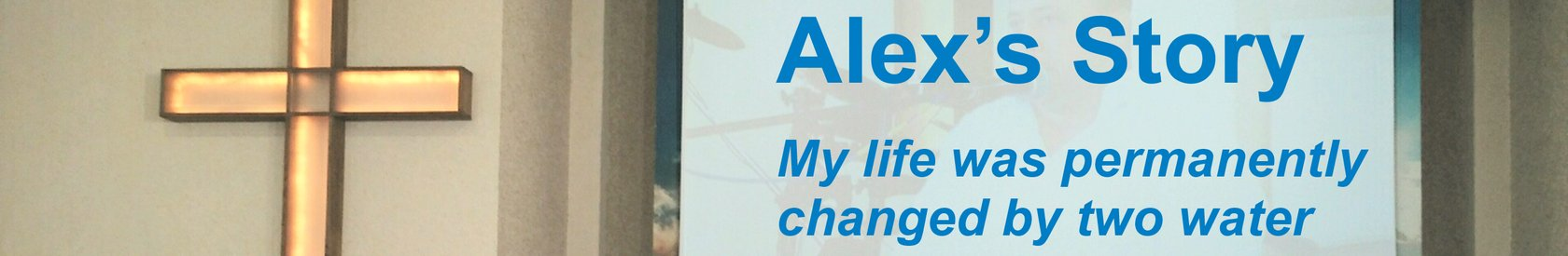 Changed in the Water – Alex's Story